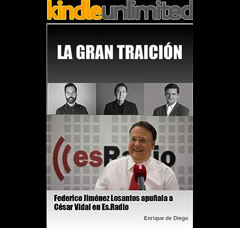 LA GRAN TRAICIÓN: Federico Jiménez Losantos apuñala a César Vidal en Es.Radio eBook: de Diego, Enrique: Amazon.es: Tienda Kindle