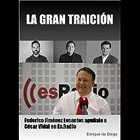 LA GRAN TRAICIÓN: Federico Jiménez Losantos apuñala a César Vidal en Es.Radio (Spanish Edition)
