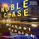 Noble Chase: A Novel Audiobook by Michael Rudolph Narrated by Mark Deakins