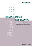 Mensch, Musik und Bildung: Grundlagen einer Didaktik der Musikalischen Früherziehung