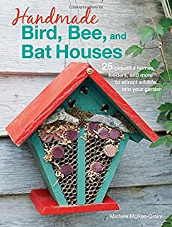 Book Cover: Handmade Bird, Bee, and Bat Houses: 25 beautiful homes, feeders, and more to attract wildlife into your garden