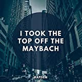 I Took The Top Off The Maybach [Explicit]