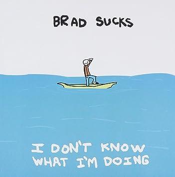 Brad sucks alot