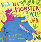 When I'm a Monster Like You, Dad by David O'Connell (2016-05-03)