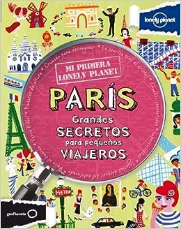 de511e87b Mi primera Lonely Planet. París: Grandes secretos para pequeños viajeros:  Amazon.es: Klay Lamprell, Carmen Gómez Aragón: Libros