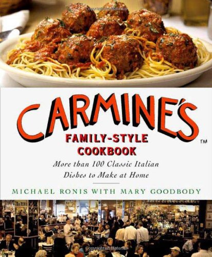 Carmine's Family-Style Cookbook: More Than 100 Classic Italian Dishes to Make at Home by Michael Ronis