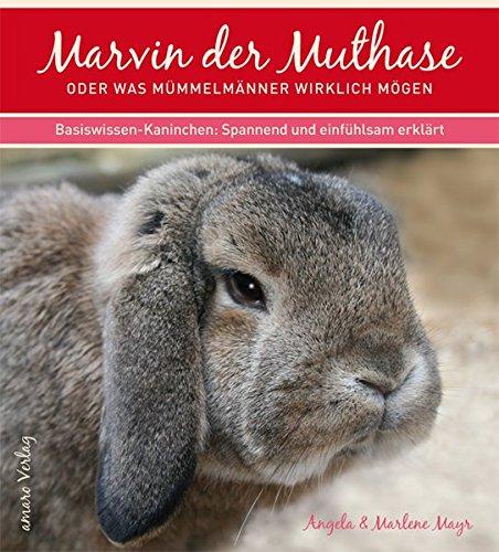 Marvin, der Muthase oder was Mümmelmänner wirklich mögen: Basiswissen Kaninchenhaltung - spannend und einfühlsam erklärt