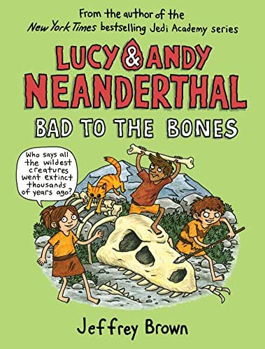 Lucy & Andy Neanderthal: Bad to the Bones (Lucy and Andy Neanderthal Book 3)