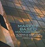 MARKET BASED MANAGEMENT The Science of Human Action Applied in the Organization