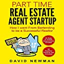 Part Time Real Estate Agent Startup: How I Went from Bartending to Be a Successful Realtor Audiobook by David Newman Narrated by Jim Raposa