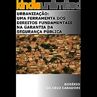 URBANIZAÇÃO: UMA FERRAMENTA DOS DIREITOS FUNDAMENTAIS NA GARANTIA DA SEGURANÇA PÚBLICA