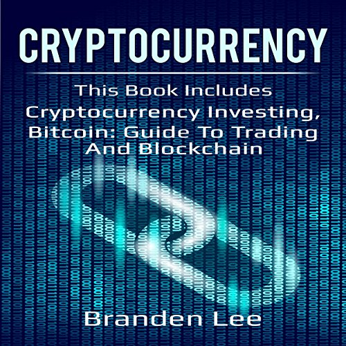 Cryptocurrency: Cryptocurrency Investing and Bitcoin: Guide to Trading and Blockchain
