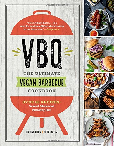 VBQ―The Ultimate Vegan Barbecue Cookbook: Over 80 Recipes―Seared, Skewered, Smoking ()