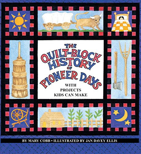 - The Quilt-Block History of Pioneer Days: With Projects Kids Can Make (The Fabric of Early America)