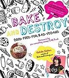 Bake and Destroy: Good Food for Bad Vegans by Slater, Natalie (2013) Paperback