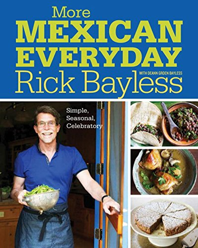 More Mexican Everyday: Simple, Seasonal, Celebratory by Rick Bayless