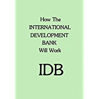 How The International Development Bank Will Work: IDB