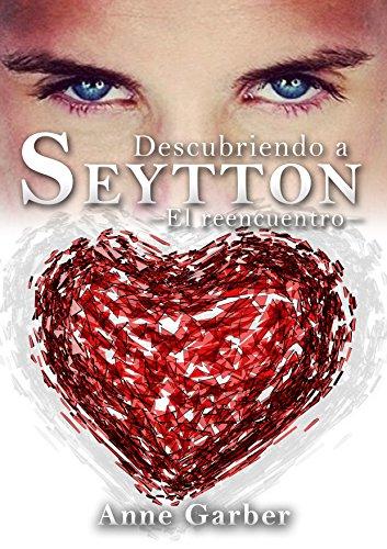 Descubriendo a Seytton: El reencuentro (Spanish Edition)
