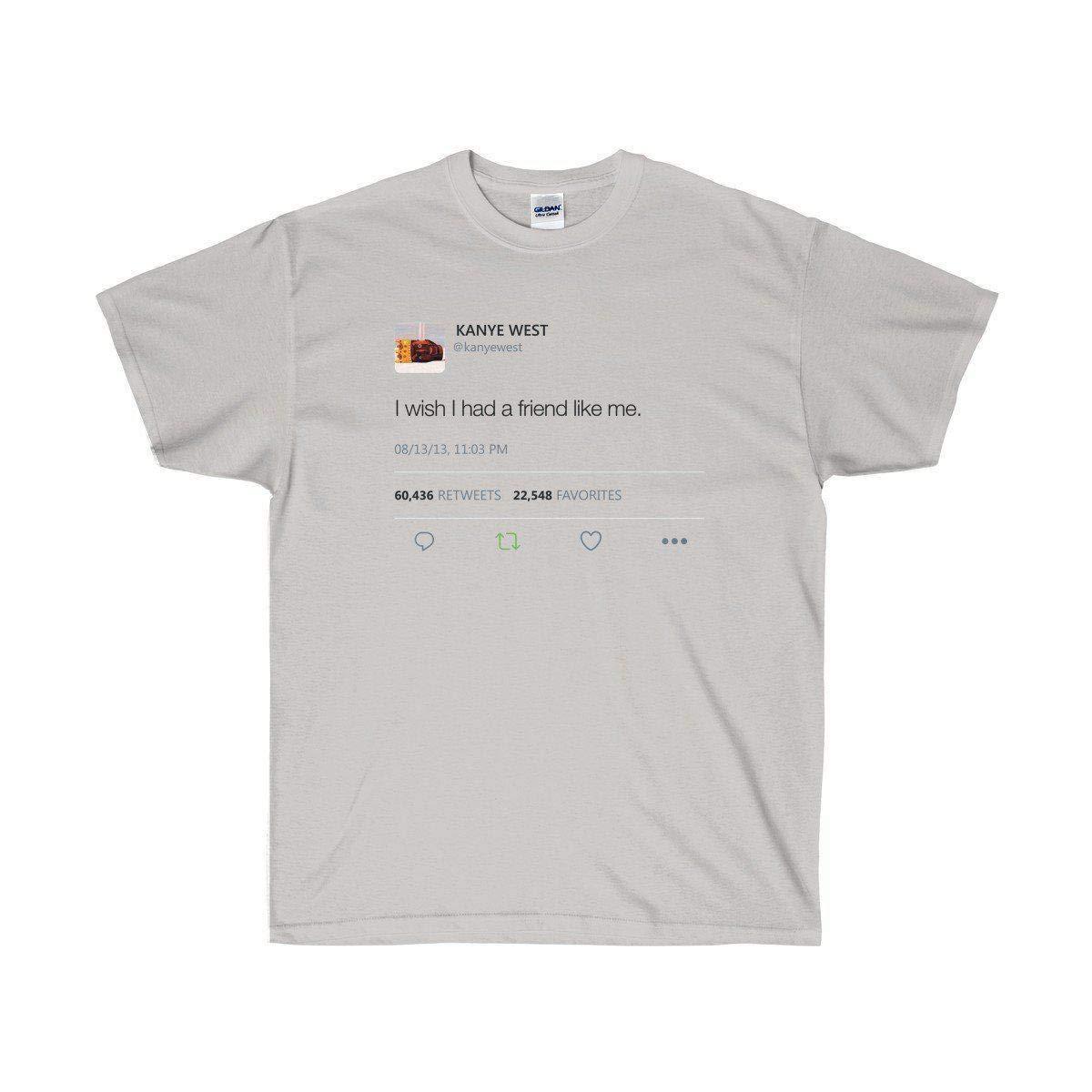 35c402b8c Amazon.com: I Wish I had A Friend Like Me - Kanye West Tweet Unisex Tee:  Clothing