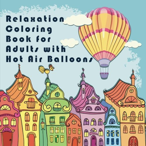 Relaxation Coloring Book For Adults With Hot Air Balloons: An Anti-stress Adult Coloring Book for Relaxation Featuring Hot Air Balloons Decorated with ... Designs and Patterns for Women and Men) (Pewter Air)
