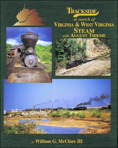 Trackside in search of Virginia and West Virginia Steam with August Thieme pdf epub