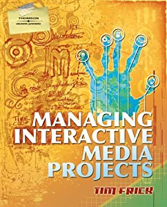 Managing Interactive Media Projects by Tim Frick (2007-10-18)