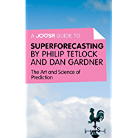 A Joosr Guide to... Superforecasting by Philip Tetlock and Dan Gardner: The Art and Science of Prediction (English Edition)