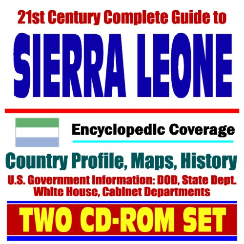 Download 21st Century Complete Guide to Sierra Leone - Encyclopedic Coverage, Country Profile, History, DOD, State Dept., White House, CIA Factbook (Two CD-ROM Set) PDF