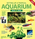 Setting up a Tropical Aquarium Week by Week, Stuart Thaves and Stuart Thraves, 1554074827