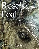 Rose's Foal, Scarlett Lewis, 1419634658