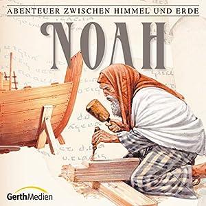 Noah (Abenteuer zwischen Himmel und Erde 2) Hörspiel