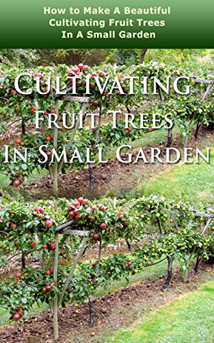 Cultivating Fruit Trees In Small Garden How To Make A Beautiful