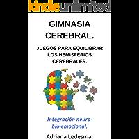 GIMNASIA CEREBRAL.: Juegos para equilibrar los hemisferios cerebrales. Integración neuro-bio-emocional.