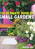 The Ultimate Book of Small Gardens, Graham Rice, 1844031500