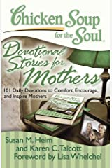 Chicken Soup for the Soul: Devotional Stories for Mothers: 101 Daily Devotions to Comfort, Encourage, and Inspire Mothers Kindle Edition