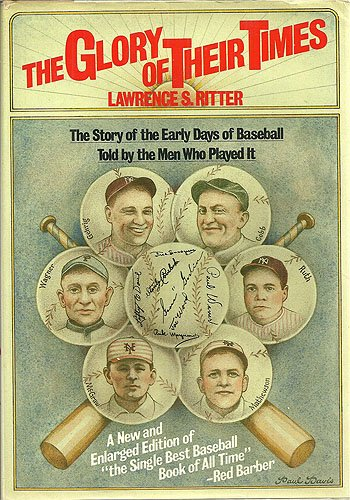 The Glory of Their Times: The Story of the Early Days of Baseball Told by the Men Who Played It by William Morrow & Co