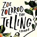The Telling: A Memoir Audiobook by Zoe Zolbrod Narrated by Zoe Zolbrod