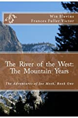 The River of the West ~ The Mountain Years: Joe Meek in Mountain Man Classics, Part 1 (Epic Adventures Book 2) Kindle Edition