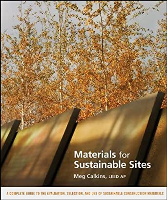 Materials For Sustainable Sites A Complete Guide To The Evaluation Selection And Use Of Construction 1st Edition Kindle