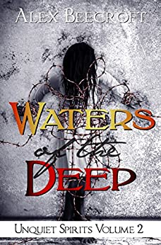 Waters of the Deep (Unquiet Spirits Book 2) by [Beecroft, Alex ]