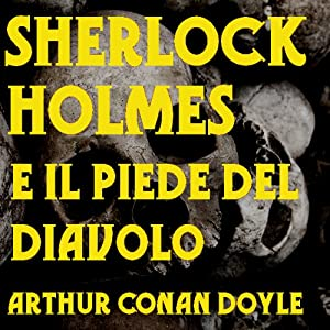 Sherlock Holmes e il piede del Diavolo [Sherlock Holmes and the foot of the Devil] Audiobook