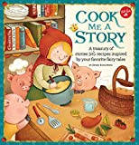Cook Me a Story: A treasury of stories and recipes inspired by classic fairy tales