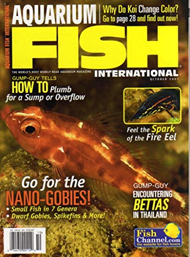 - Aquarium Fish International Magazine October 2007 WHY DO KOI CHANGE COLOR? Feel The Spark Of The Fire Eel HOW DO PLUMB FOR A SUMP OR OVERFLOW Nano-Gobies GOLD BARB Dwarf Bobies SPIKEFINS