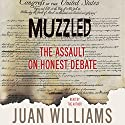 Muzzled: The Assault on Honest Debate Audiobook by Juan Williams Narrated by Juan Williams