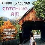 Catching Air: A Novel | Sarah Pekkanen