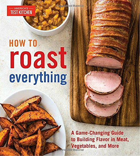 How to Roast Everything: A Game-Changing Guide to Building Flavor in Meat, Vegetables, and More cover