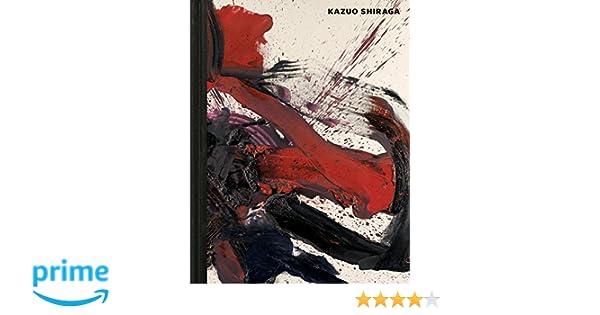 Kazuo Shiraga Kazuo Shiraga Koichi Kawasaki Ming Tiampo John Rajchman 9780986060687 Amazon Com Books