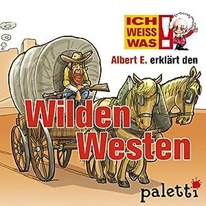 Albert E. erklärt den Wilden Westen (Ich weiß was) Hörbuch