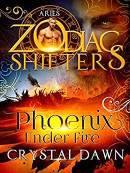 Phoenix Under Fire: A Zodiac Shifters Paranormal Romance: Aries by [Dawn, Crystal, Shifters, Zodiac]