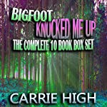 Bigfoot Knocked Me Up - 10 Book Box Set | Carrie High
